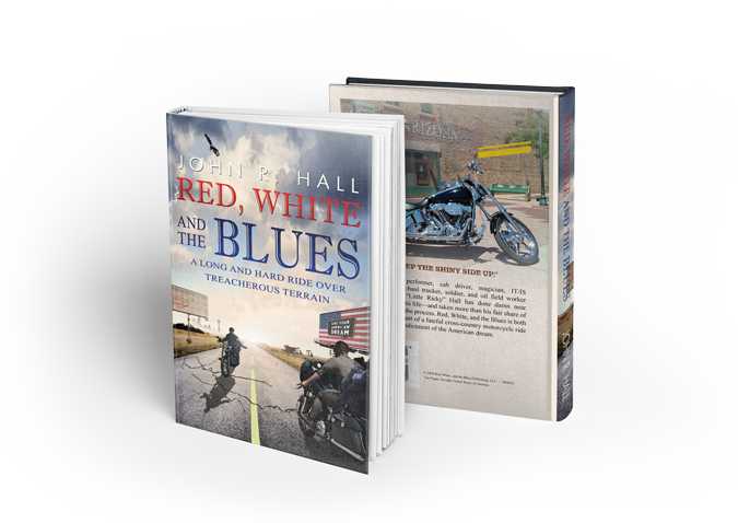 Red, White, and the Blues: A Long and Hard Ride Over Treacherous Terrain by John R. Hall